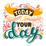Inscription - Today is your day. Lettering design. Handwritten t. Inscription - Today is your day. Handwritten Lettering. Modern Calligraphy Stock Photography
