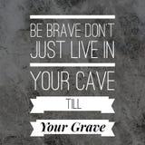 Inspiracyjne wyceny Byli odważne właśnie no żyją w twój jamie do twój grób zdjęcia stock