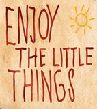 Inspiration - Enjoy The Little Things In Life Stock Photography