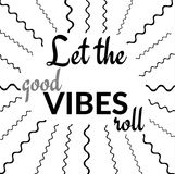 Inspiration Quote: Let the good VIBES roll. Inspiration Quote in Black and White: Let the good VIBES roll in a graphic design royalty free illustration