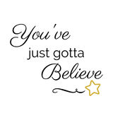 Inspiration Quote: You`ve just gotta believe. In typography with star vector illustration