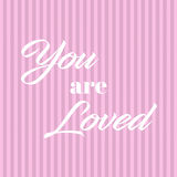 Inspirational and Affirmational Love Quote: You are Loved. In typography with pink stripe background vector illustration