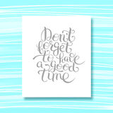 Inspirational Don't forget to have a good time hand lettering in Royalty Free Stock Photos