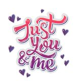 Just you and me. Inspirational hand lettering motivation poster for Valentines Day. Stock Photos