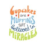 Inspirational lettering quote. Hand drawn lettering inspirational quote Cupcakes are muffins that believed in miracles. Isolated objects on white background Royalty Free Stock Image