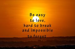 Inspirational Life Quotes. Be easy to love, hard to break and impossible to forget. Sunset Background royalty free stock photos
