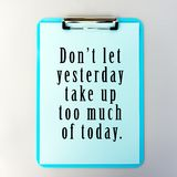 Inspirational Life Quotes. Life Inspirational And Motivational Quotes - Don `t Let Yesterday Take Up Too Much Of Today royalty free stock images