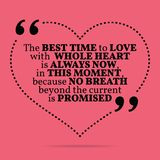 Inspirational love marriage quote. The best time to love with whole heart is always now, in this moment, because no breath beyond. The current is promised vector illustration