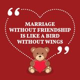 Inspirational love marriage quote. Marriage without friendship i Stock Images