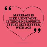 Inspirational love marriage quote. Marriage is like a fine wine,. If tended properly, it just gets better with age. Simple trendy design Royalty Free Stock Images