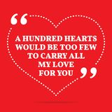Inspirational love quote. A hundred hearts would be too few to c. Arry all my love to you. Simple trendy design Royalty Free Stock Image