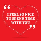 Inspirational love quote. I feel so nice to spend time with you. Simple trendy design royalty free illustration
