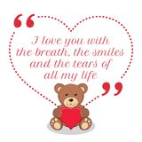 Inspirational love quote. I love you with the breath, the smiles. And the tears of all my life. Simple cute design Stock Photos