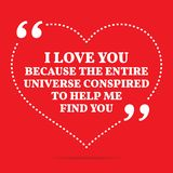 Inspirational love quote. I love you because the entire universe. Conspired to help me find you. Simple trendy design Royalty Free Stock Images