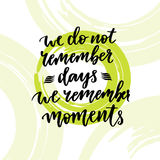 Inspirational and motivational handwritten lettering. Vector hand . We do not remember days   moments Royalty Free Stock Photo
