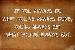 Inspirational motivational quote. – If you always do what you`ve always done, you`ll always get Royalty Free Stock Photos