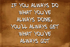 Inspirational motivational quote. – If you always do what you`ve always done, you`ll always get Stock Photo