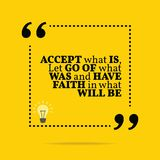 Inspirational motivational quote. Accept what is, let go of what. Was and have faith in what will be. Simple trendy design vector illustration