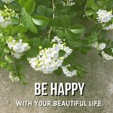 Inspirational motivational quote `be happy with your beautiful life`. On flowers background stock photos
