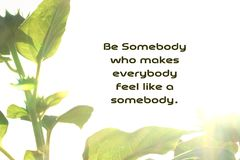 Inspirational motivational quote- be somebody who makes everybody feel like a somebody. With Natural leaves frame from nature in royalty free stock photos