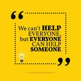 Inspirational motivational quote. We can`t help everyone, but ev. Eryone can help someone. Simple trendy design Royalty Free Stock Photography