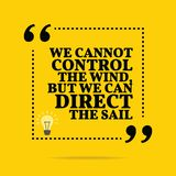 Inspirational motivational quote. We cannot control the wind, bu. T we can direct the sail. Simple trendy design Stock Photography