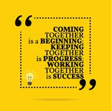Inspirational motivational quote. Coming together is a beginning. Keeping together is progress; working together is success. Simple trendy design Stock Photo