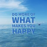 Inspirational motivational quote do more of what makes you happy Stock Photos