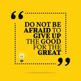 Inspirational motivational quote. Do not be afraid to give up th. E good for the great. Simple trendy design Vector Illustration