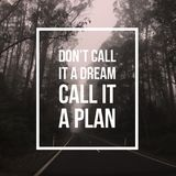 Inspirational motivational quote `Don`t call it a dream, Call it a plan.`. On forest and road background stock photo