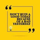 Inspirational motivational quote. Don`t ruin a good today becaus. E of a bad yesterday. Simple trendy design Stock Photos