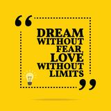 Inspirational motivational quote. Dream without fear, love witho. Ut limits. Simple trendy design Royalty Free Stock Photo