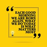 Inspirational motivational quote. Each good morning we are born Stock Photo