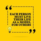 Inspirational motivational quote. Each person must live their life as a model for others. Vector simple design royalty free stock image