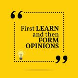 Inspirational motivational quote. First learn and then form opinions. Simple trendy design vector illustration