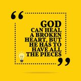 Inspirational motivational quote. God can heal a broken heart, b. Ut he has to have all the pieces. Simple trendy design Stock Photography