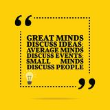 Inspirational motivational quote. Great minds discuss ideas; ave. Rage minds discuss events; small minds discuss people. Simple trendy design vector illustration