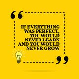 Inspirational motivational quote. If everything was perfect, you would never learn and you would never grow. Vector simple design stock photo