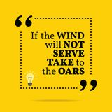 Inspirational motivational quote. If the wind will not serve tak. E to the oars. Simple trendy design Stock Photo