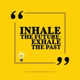 Inspirational motivational quote. Inhale the future; exhale the. Past. Simple trendy design Stock Images
