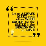 Inspirational motivational quote. Let us always meet each other. With smile, for the smile is the beginning of love. Simple trendy design royalty free illustration
