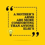 Inspirational motivational quote. A mothers`s arms are more comforting than anyone else`s. Vector simple design. Black text over yellow background royalty free illustration