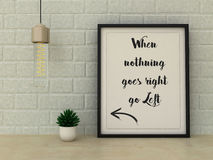 Inspirational motivational quote. When nothing goes right go left. Choice, Grow, Change, Life, Happiness concept. Home decor art. Royalty Free Stock Photo