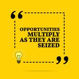 Inspirational motivational quote. Opportunities multiply as they are seized. Black text over yellow background royalty free illustration