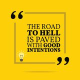 Inspirational motivational quote. The road to hell is paved with. Good intentions. Simple trendy design stock illustration