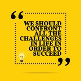 Inspirational motivational quote. We should confront all the challenges in life in order to succeed. Simple trendy design stock illustration