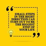 Inspirational motivational quote. Small steps in the right direction can turn out to be the biggest step of your life. Vector royalty free stock images