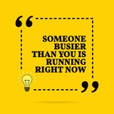 Inspirational motivational quote. Someone busier than you is running right now. Vector simple design royalty free stock images