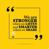 Inspirational motivational quote. We are stronger when we listen. And smarter when we share. Simple trendy design Royalty Free Stock Photo