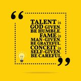 Inspirational motivational quote. Talent is God given. Be humble. Fame is man-given.Be grateful. Conceit is self-given. Be careful. Simple trendy design Royalty Free Stock Photos